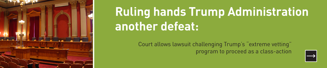 "Ruling hands Trump Administration another defeat: Court allows lawsuit challenging Trump's ""extreme vetting"" program to proceed as a class-action"