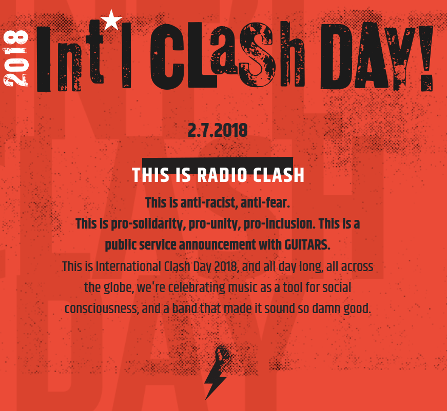 2018 International Clash Day 2/7/18 This is Radio Clash. This is anti-racist, anti-fear. This is pro-solidarity, pro-unity, pro-inclusion. This is a public service announcement with guitars. This is international clash day 2018