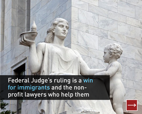 Federal Judge's ruling is a win for immigrants and the non-profit lawyers who help them