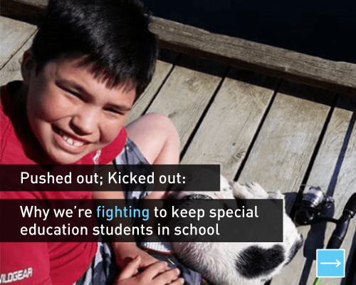 Pushed out; Kicked out:  Why we're fighting to keep special education students in school