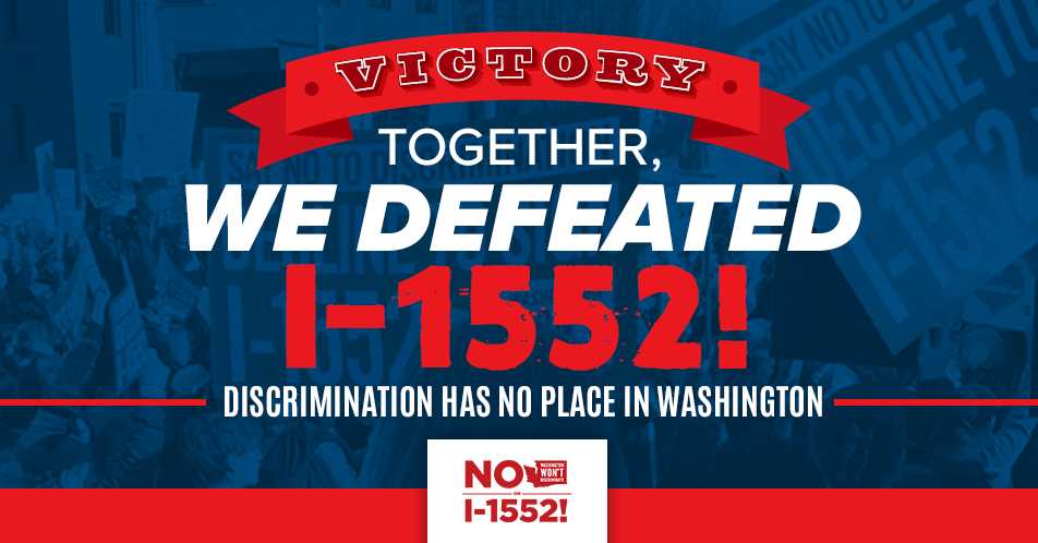 Victory! Together we defeated I-1552! Discrimination has no place in Washington