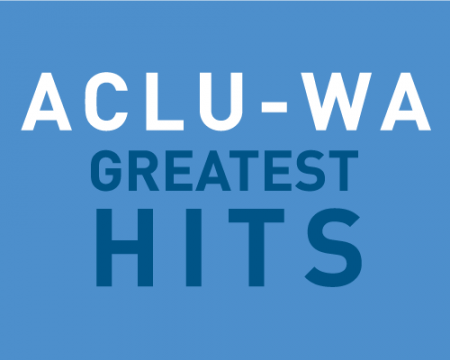 ACLU of Washington Greatest Hits
