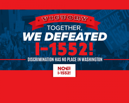 Victory, Together We Defeated I-1552!  Discrimination has no place in Washington