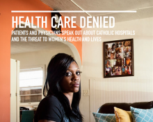 Link to ACLU national report: Health Care Denied: Patients and Physicians Speak Out About Catholic Hospitals and the Threat to Women's Health and Lives