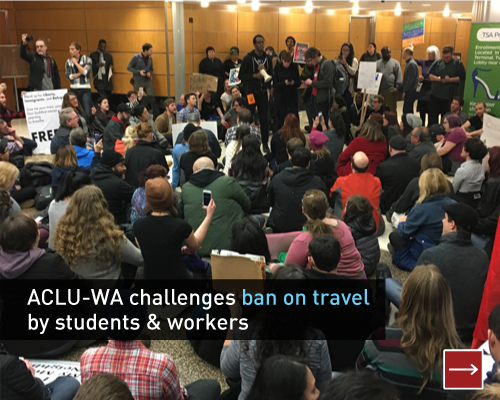 ACLU-WA challenges ban on travel by students and workers.  Read more.