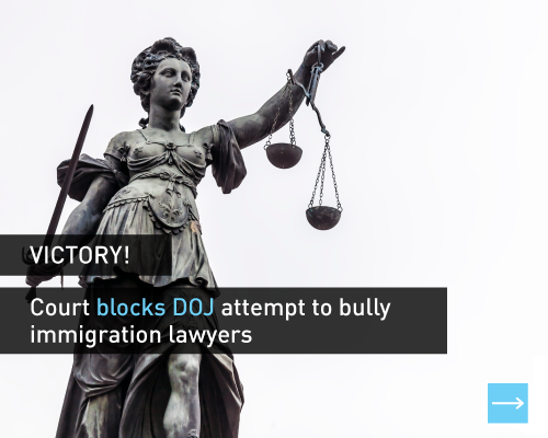 Victory! Court blocks DOJ attempt to bully immigration lawyers