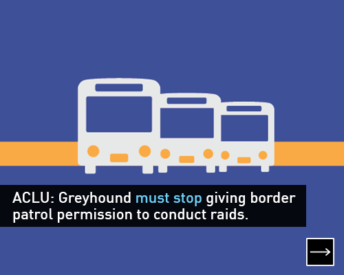 ACLU: Greyhound must stop giving border patrol permission to conduct raids