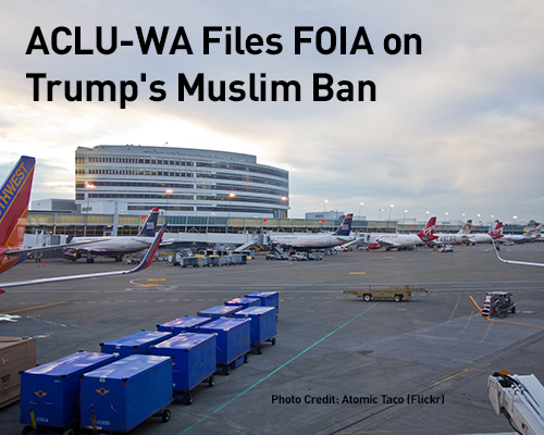 ACLU-WA Files FOIA on Trump's Muslim Ban