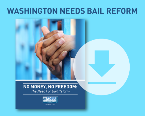 Washington Needs Bail Reform:  Download No Money, No Freedom