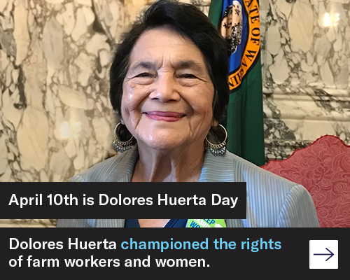 April 10th is Dolores Huerta Day. Dolores Huerta championed the rights of farm workers and women.