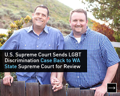 U.S. Supreme Court Sends LGBT Discrimination Case Back to WA State Supreme Court for Review