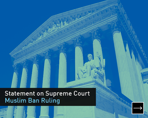 Statement on Supreme Court Muslim Ban Ruling