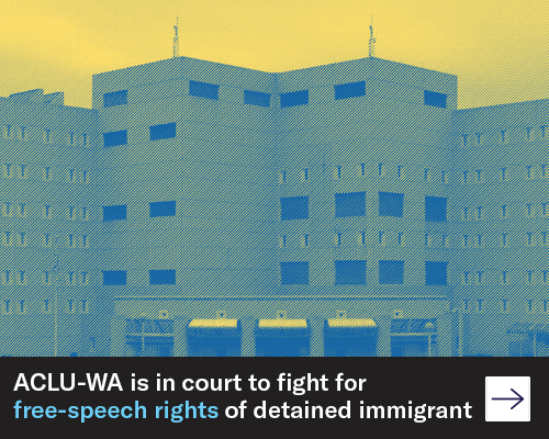 ACLU-WA is in court to fight for free-speech rights of detained immigrant