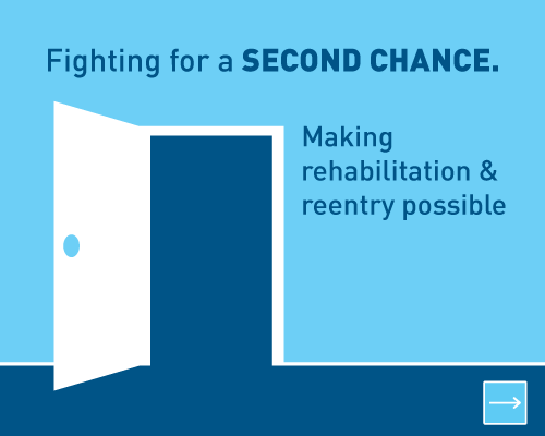 Fighting for a second chance.  Making rehabilitation and reentry possible.