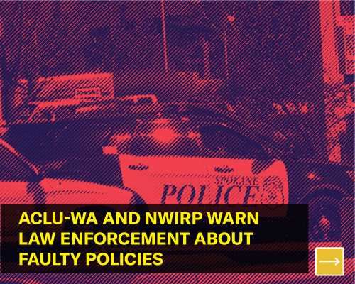 ACLU-WA and NWIRP warn law enforcement about faulty policies