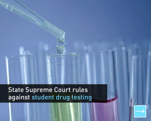 State Supreme Court rules against student drug testing