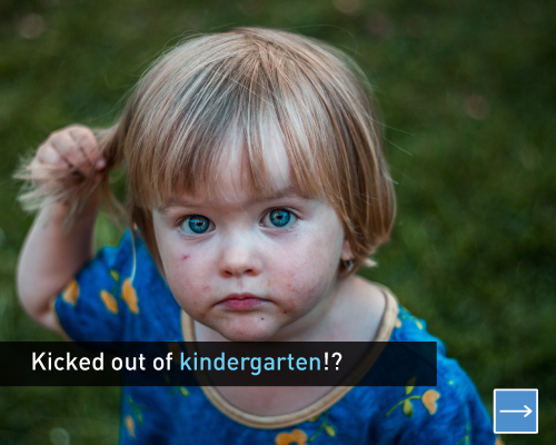 Kicked out of kindergarten?