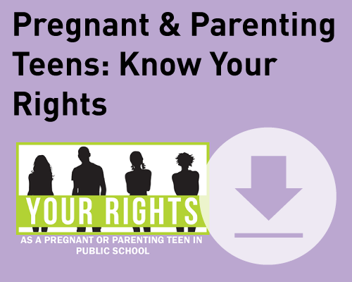 Download our Know Your Rights card for Pregnant and Parenting Teens in public school