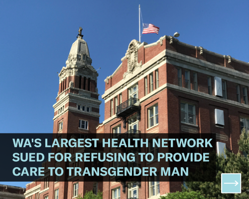 Washington's largest health network sued for refusing to provide care to transgender man