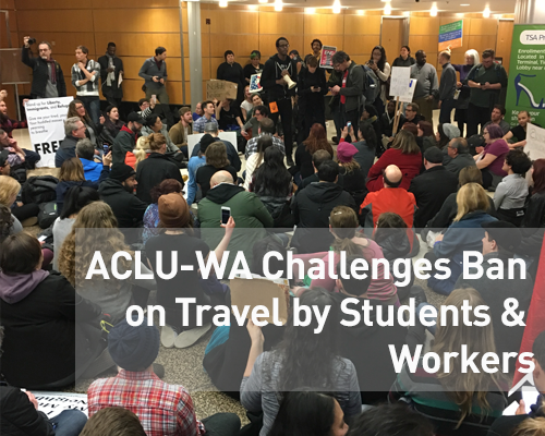ACLU-WA Challenges Ban on Travel by Students & Workers