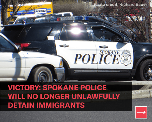 Victory:  Spokane Police will no longer unlawfully detain immigrants