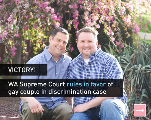 Victory!  WA Supreme Court rules in favor of gay couple in discrimination case.  Read more!