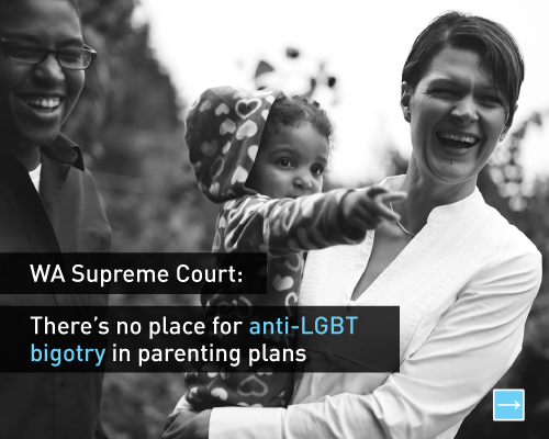Washington Supreme Court:  There's no place for anti-LGBT bigotry in parenting plans.  Read more