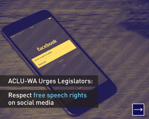 ACLU-WA urges legislators:  Respect free speech rights on social media