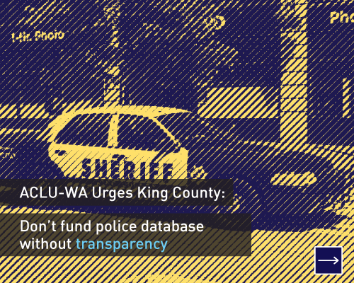 ACLU-WA Urges King County: Don't Fund Police Database Without Transparency