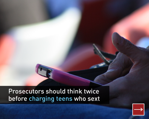 Prosecutors should think twice before charging teens who sext