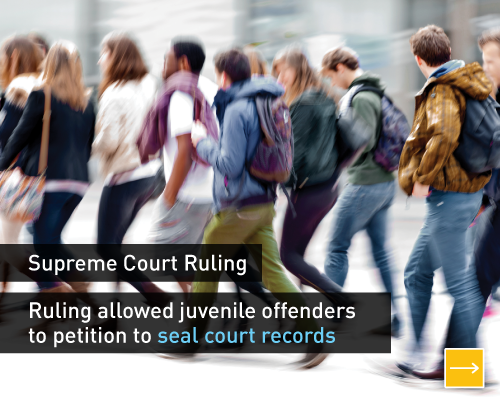 Supreme Court ruling:  Ruling allowed juvenile offenders to petition to seal court records