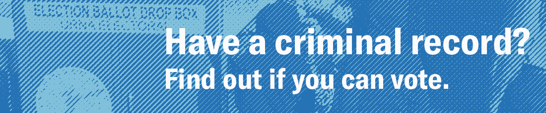 Have a criminal record? Find our if you can vote.