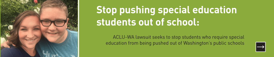 Stop pushing special education students out of school:  ACLU of Washington lawsuit seeks to stop students who require special education from being pushed out of Washington's public schools
